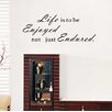 Pop Decors Life is to Be Enjoyed Not Just Endured Wall Decal