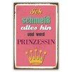 Cuadros Lifestyle Schild Ich schmeiß alles hin und werd Prinzessin Typografische Kunst