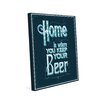 Click Wall Art Home Is Where You Keep Your Beer Textual Art on Wrapped Canvas
