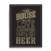 Click Wall Art This House Runs On Love Laughter And Really Cold Beer Textual Art
