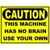 Signs 2 All Caution The Machine Has No Brain Use Your Own Typography Plaque