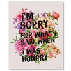 Curioos 'I'm Sorry For What I Said When I was Hungry' by Sara Eshak Textual Art on Wrapped Canvas