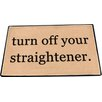 Be There in Five Turn Off Your Straightener Reminder Doormat
