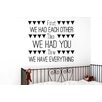 Cut It Out Wall Stickers First We Had Each Other Then We Had You Now We Have Everything Wall Sticker