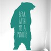 Cut It Out Wall Stickers Bear with Me a Minute Wall Sticker