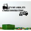 Cut It Out Wall Stickers It's Not A Mess It's Under Construction Wall Sticker