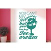 Cut It Out Wall Stickers You Cant Buy Happiness But You Can Buy Ice Cream Wall Sticker