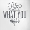 Cut It Out Wall Stickers Life Is What You Make It Door Room Wall Sticker