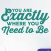 Cut It Out Wall Stickers You Are Exactly Where You Need To Be Wall Sticker