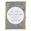 "Bloomingville ""We Have Tomorrows for a Reason"" Framed Textual Art"