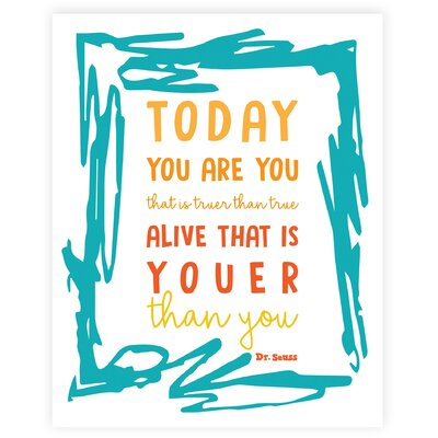 "Today You are You That is Truer Than True - Dr Seuss - Frame Paper Print Size: 7"" H x 5"" W x 0.02"" D"
