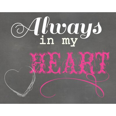 "Always in My Heart Textual Art Paper Print Size: 8"" H x 10"" W x 0.05"" D"