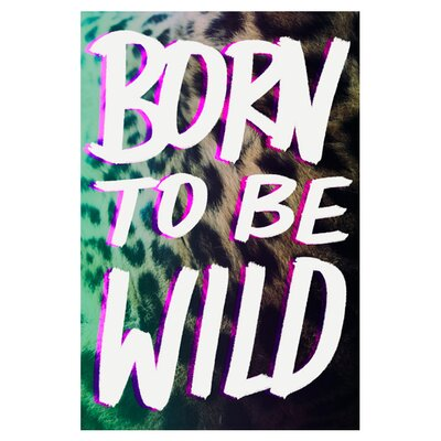 East End Prints Born To Be Wild by Leah Flores Typography