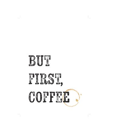 East End Prints But First Coffee Typography