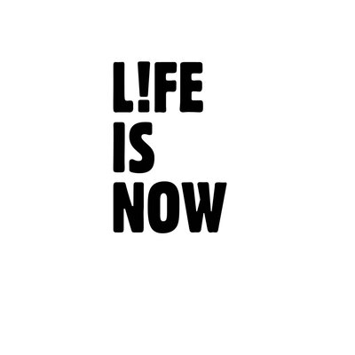 East End Prints 'Life is Now' by Coni Della Vedova Typography