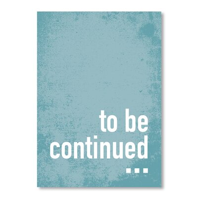 Americanflat To Be Continued by Patricia Pino Typography Wrapped on Canvas