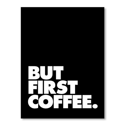 Americanflat But First Coffee by Brett Wilson Typography Wrapped on Canvas in Black