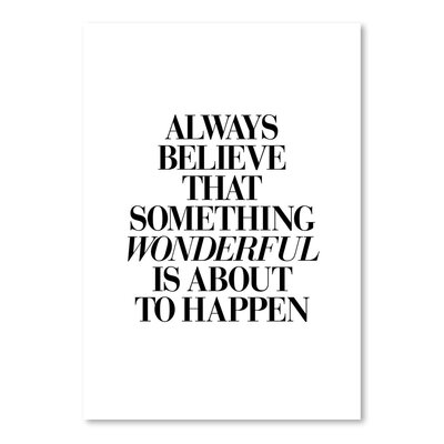 Americanflat Always Believe That Something Wonderful Is About To Happen Typography Wrapped on Canvas
