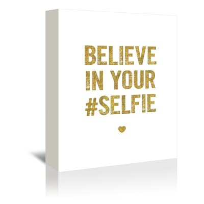 Americanflat Believe In Your Selfie Typography Wrapped on Canvas