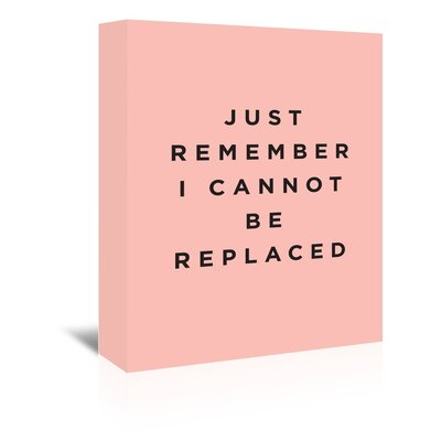 Americanflat Just Remember I Cannot be Replaced Typography on Canvas