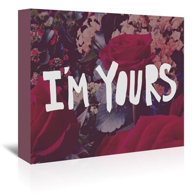 Americanflat I'm Yours Graphic Art Wrapped on Canvas