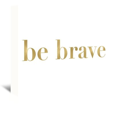 Americanflat 'Be Brave' by Amy Brinkman Typography Wrapped on Canvas