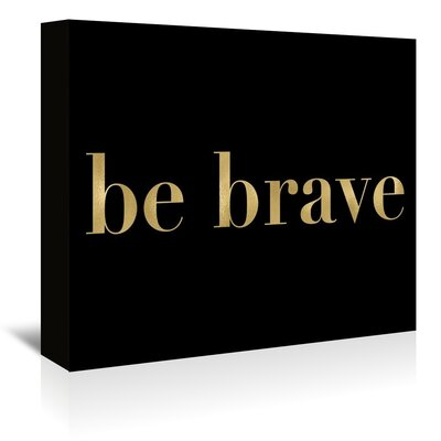Americanflat 'Be Brave Gold on Black' by Amy Brinkman Typography Wrapped on Canvas
