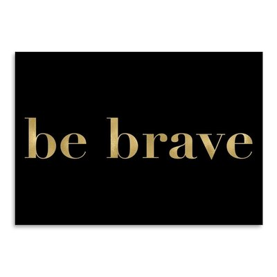 Americanflat 'Be Brave Gold on Black' by Amy Brinkman Typography
