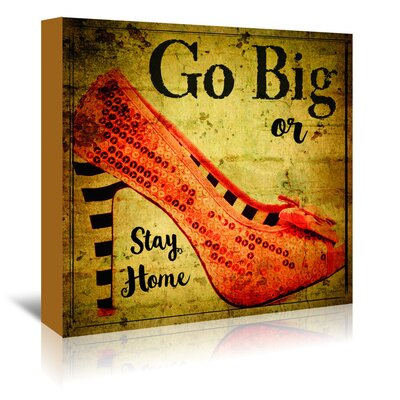 Americanflat 'Go Big Or Stay Home' by Graffi Tee Studios Graphic Art Wrapped on Canvas