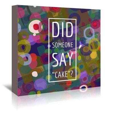 Americanflat Did Someone Say Cake' by Marian Nixon Graphic Art Wrapped on Canvas