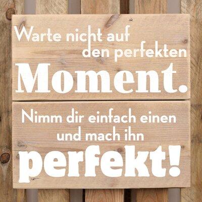 Factory4Home Schild BD-Warte nicht auf den perfekten Moment, Typographische Kunst
