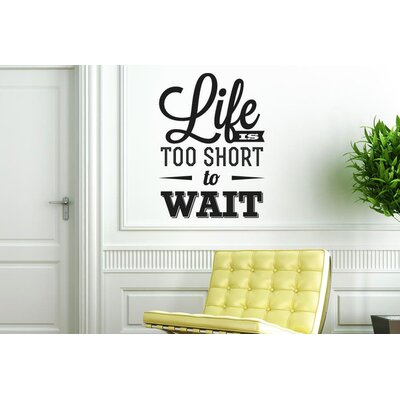 Cut It Out Wall Stickers Life Is Too Short To Wait Wall Sticker