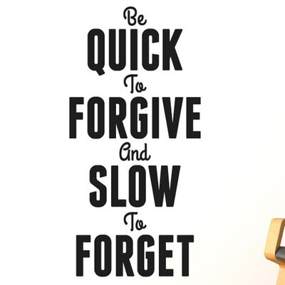 Cut It Out Wall Stickers Quick To Forgive and Slow To Forget Wall Sticker