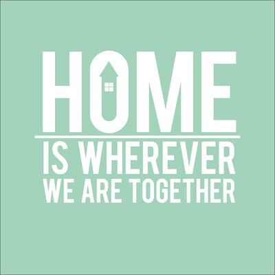 Pro-Art Glasbild Home Is Wherever We Are Together, Kunstdruck