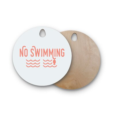 Jackie Rose Birchwood No Swimming Typography Cutting Board Shape: Round
