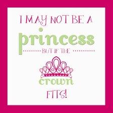 I May Not Be A Princess Paper Print