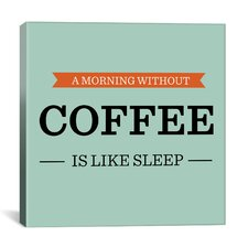 Kitchen A Morning Without Coffee is Like Sleep Textual Art on Canvas
