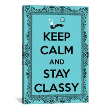 Keep Calm and Stay Classy Textual Art on Canvas