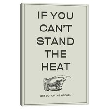 If You Can't Stand the Heat, Get Out of the Kitchen Textual Art on Canvas