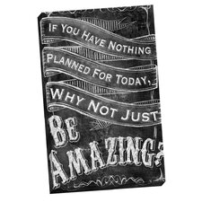 Be Amazing 2 by IHD Studio Chalkboard Textual Art on Wrapped Canvas