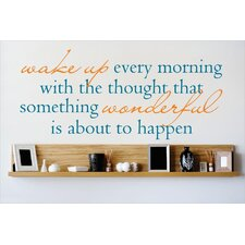Wake Up Every Morning with the Thoughts That Something Wonderful is About To Happen Wall Decal
