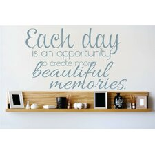 Each Day is and Opportunity to Create More Beautiful Memories Wall Decal
