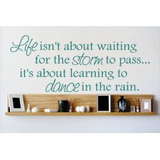 Life Isn't About Waiting for the Storm To Pass.. It's About Learning To Dance In the Rain Wall Decal
