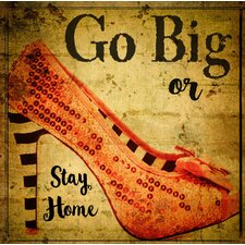 Feminine 'Go Big or Stay Home' Graphic Art on Wrapped Canvas